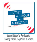Word&Way's Podcast: Baptist Without an Adjective